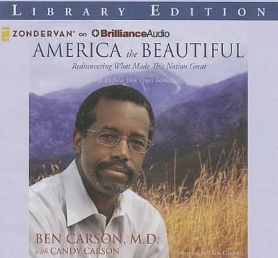 America the Beautiful: Rediscovering What Made This Nation Great - Carson, Ben, MD, and Graham, Dion (Performed by), and Carson, Candy