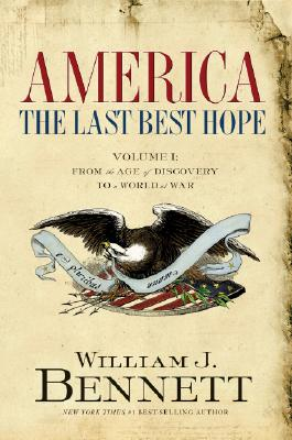 America: The Last Best Hope: From the Age of Discovery to a World at War - Bennett, William J, Dr.
