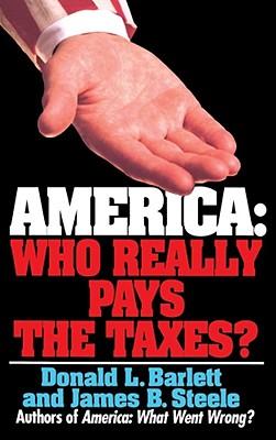 America: Who Really Pays the Taxes? - Barlett, Donald L