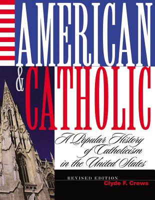 American and Catholic: A Popular History of Catholicism in the United States - Crews, Clyde F