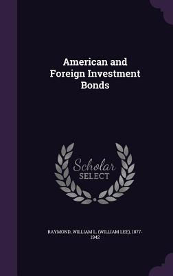 American and Foreign Investment Bonds - Raymond, William L (William Lee) 1877- (Creator)