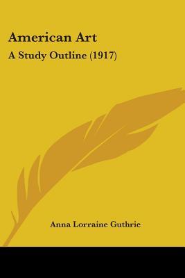 American Art: A Study Outline (1917) - Guthrie, Anna Lorraine