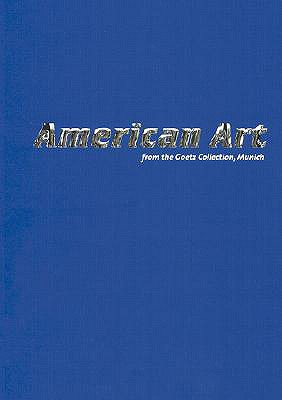 American Art: From the Goetz Collection, Munich - Schumacher, Rainald (Editor)
