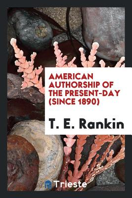 American Authorship of the Present-Day (Since 1890) - Rankin, T E