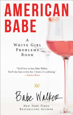 American Babe: A White Girl Problems Book - Walker, Babe