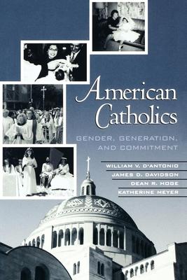 American Catholics: Gender, Generation, and Commitment - D'Antonio, William V