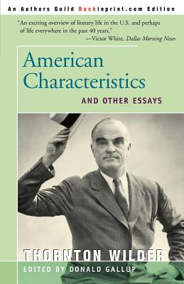 American Characteristics and Other Essays - Wilder, Thornton, and Gallup, Donald (Editor), and Wilder, Isabel (Foreword by)