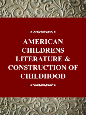 American Children's Literature and the Construction of Childhood - Murray, Gail Schmunk