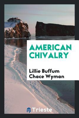 American Chivalry - Wyman, Lillie Buffum Chace
