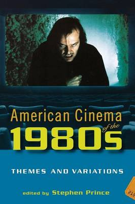 American Cinema of the 1980s: Themes and Variations - Prince, Stephen, Professor (Editor)