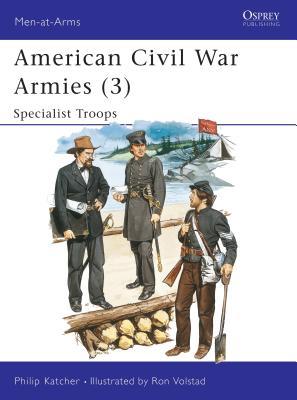 American Civil War Armies (3): Specialist Troops - Katcher, Philip