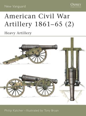 American Civil War Artillery 1861-65 (2): Heavy Artillery - Katcher, Philip