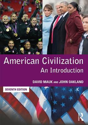 American Civilization: An Introduction - Mauk, David, and Oakland, John
