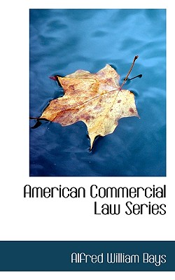 American Commercial Law Series - Bays, Alfred William