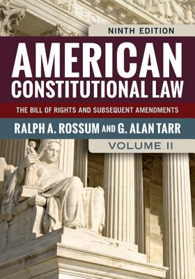 American Constitutional Law, Volume II: The Bill of Rights and Subsequent Amendments - Rossum, Ralph A, and Tarr, G Alan, Professor