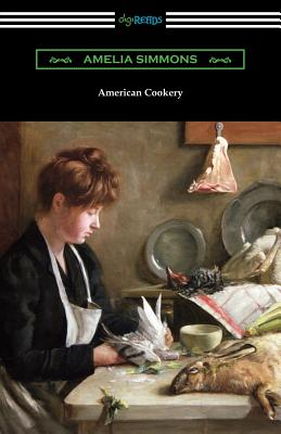 American Cookery: The First American Cookbook - Simmons, Amelia