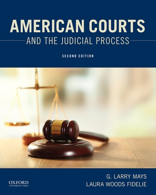 American Courts and the Judicial Process - Mays, G Larry, and Fidelie, Laura Woods