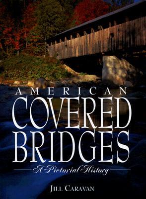 American Covered Bridges: A Pictorial History - Caravan, Jill