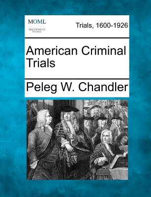 American Criminal Trials - Chandler, Peleg W