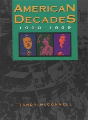 American Decades: 1990-1999 - McConnell, Tandy, and Tompkins, Vincent, and Baughman, Judith