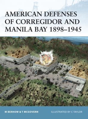 American Defenses of Corregidor and Manila Bay 1898-1945 - Berhow, Mark