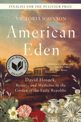 American Eden: David Hosack, Botany, and Medicine in the Garden of the Early Republic - Johnson, Victoria
