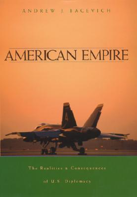 American Empire: The Realities and Consequences of U.S. Diplomacy -