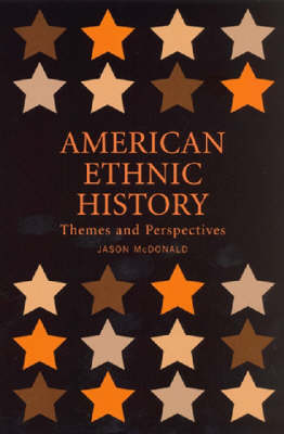 American Ethnic History: Themes and Perspectives - McDonald, Jason J, Dr.