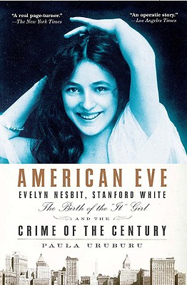 "American Eve: Evelyn Nesbit, Stanford White, the Birth of the ""it"" Girl and the Crime of the Century - Uruburu, Paula"