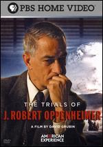 American Experience: The Trials of J. Robert Oppenheimer - David Grubin