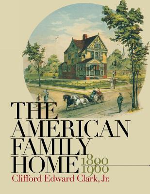 American Family Home, 1800-1960 - Clark, Clifford Edward, and Clark Jr, Clifford Edward