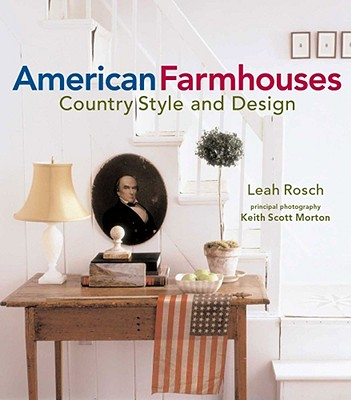 American Farmhouses: Country Style and Design - Rosch, Leah, and Morton, Keith Scott (Photographer)