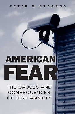 American Fear: The Causes and Consequences of High Anxiety - Stearns, Peter N