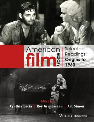 American Film History: Selected Readings, Origins to 1960 - Lucia, Cynthia (Editor), and Grundmann, Roy (Editor), and Simon, Art (Editor)
