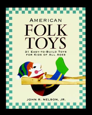 American Folk Toys: Easy-To-Build Toys for Kids of All Ages - Nelson, John R