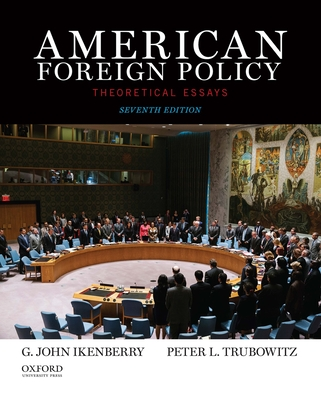 American Foreign Policy: Theoretical Essays - Ikenberry, G John, and Trubowitz, Peter