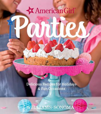 American Girl Parties: Delicious Recipes for Holidays & Fun Occasions - Girl, American, and Sonoma, Williams