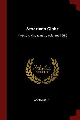 American Globe: Investors Magazine ..., Volumes 15-16 - Anonymous