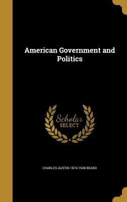 American Government and Politics - Beard, Charles Austin 1874-1948