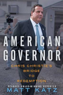 American Governor: Chris Christie's Bridge to Redemption - Katz, Matt