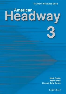 American Headway 3 Teacher's Resource Book - Castle, Matt, and Uribe, Mark, and Soars, Liz