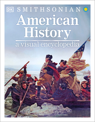 American History: A Visual Encyclopedia - DK, and Smithsonian Institution (Contributions by)