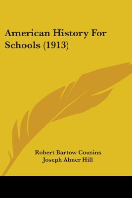 American History for Schools (1913) - Cousins, Robert Bartow, and Hill, Joseph Abner