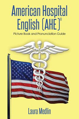 American Hospital English (Ahe): Picture Book and Pronunciation Guide - Medlin, Laura