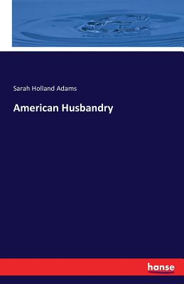 American Husbandry - Adams, Sarah Holland