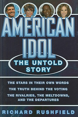American Idol: The Untold Story - Rushfield, Richard