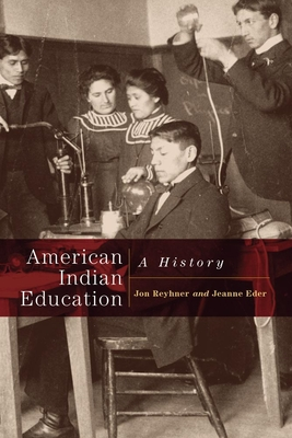 American Indian Education: A History - Reyhner, Jon, and Eder, Jeanne