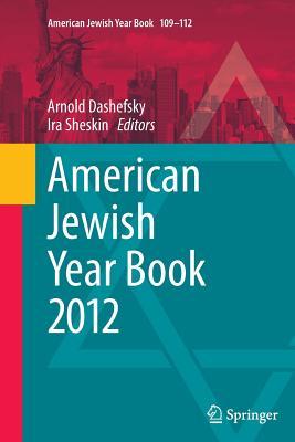American Jewish Year Book 2012 - Dashefsky, Arnold (Editor), and Sheskin, Ira (Editor)