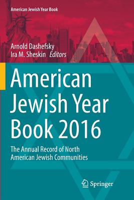 American Jewish Year Book 2016: The Annual Record of North American Jewish Communities - Dashefsky, Arnold (Editor), and Sheskin, Ira M (Editor)
