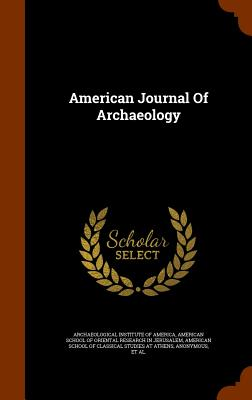 American Journal of Archaeology - Archaeological Institute of America (Creator), and American School of Oriental Research in (Creator), and American School of...